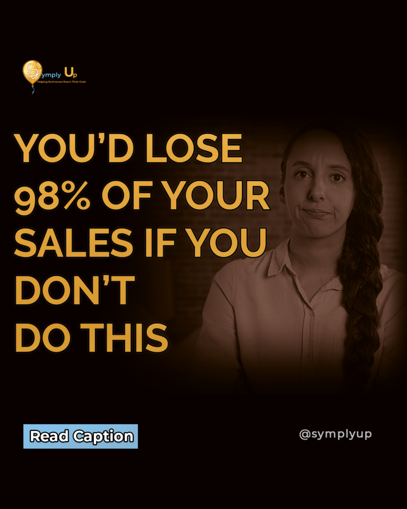 you'd lose 98% of your sales if you don't do this